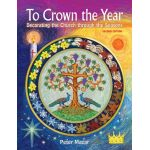 To Crown the Year 2nd Edition: Decorating the Church through the Seasons.