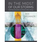 In the Midst of Our Storms: Opening Ourselves to Christ in the Liturgy