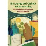 The Liturgy and Catholic Social Teaching - Participation in Worship and the World