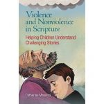 Violence and Nonviolence in Scripture - Helping Children Understand Challenging Stories