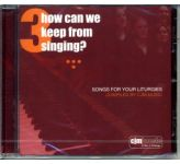 How can we keep from Singing? Volume 3 CD