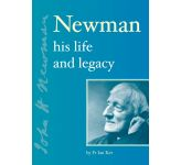 Newman - His Life and Legacy