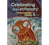 Celebrating the Lectionary® for Intermediate Grades Year A to C