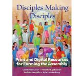 Disciples Making Disciples: Print and Digital Resource for Forming the Assembly