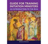 Guide for Training Initiation Ministers - An Introduction to the RCIA