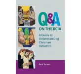Q & A on the RCIA - A Guide to Understanding Christian Initiation