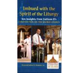 Imbued with the Spirit of the Liturgy: Ten insights from Vatican II's Constitution on the Sacred Liturgy