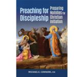 Preaching for Discipleship:Preparing Homilies for Christian Initiation