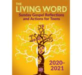 The Living Word 2020-2021: Sunday Gospel Reflections and Actions for Teens