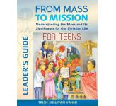 From Mass to Mission For Teens: Leader's Guide