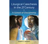 Liturgical Catechesis in the 21st Century - A School of Discipleship