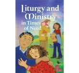 Liturgy and Ministry in Times of Need