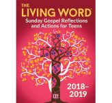 The Living Word 2018-2019: Sunday Gospel Reflections and Activities for Teens