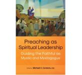Preaching as Spiritual Leadership - Guiding the Faithful as Mystic and Mystagogue