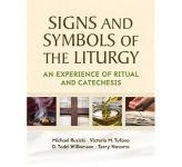 Signs and Symbols of the Liturgy  An Experience of Ritual and Catechesis