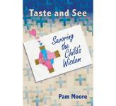 Taste and See - Savoring the Child's Wisdom