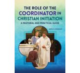 The Role of the Co-Ordinator in the Christian Initiation - A Pastoral and Practical Guide